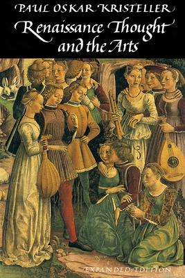 Renaissance Thought and the Arts: Collected Essays - Kristeller, Paul Oskar, Professor