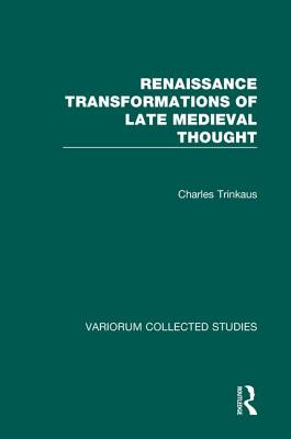 Renaissance Transformations of Late Medieval Thought - Trinkaus, Charles