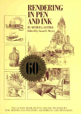 Rendering in Pen and Ink: The Classic Book on Pen and Ink Techniques for Artists, Illustrators, Architects, and Designers - Guptill, Arthur L