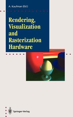 Rendering, Visualization and Rasterization Hardware - Kaufman, Arie (Editor)