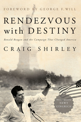 Rendezvous with Destiny: Ronald Reagan and the Campaign That Changed America - Shirley, Craig, Dr.