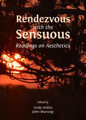 Rendezvous with the Sensuous: Readings on Aesthetics - Ardito, Linda (Editor), and Murungi, John (Editor)