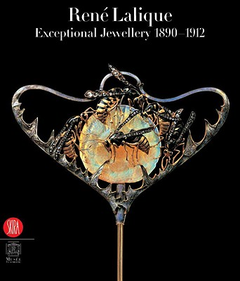 Rene Lalique: Extraordinary Jewellery, 1890-1912 - Lalique, Rene, and Brunhammer, Yvonne, and Sautot, Dany (Editor)