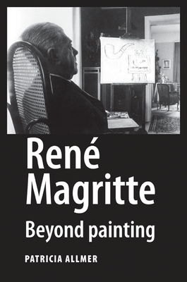 Rene Magritte: Beyond Painting - Allmer, Patricia