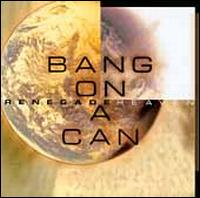 Renegade Heaven - Bang on a Can All-Stars