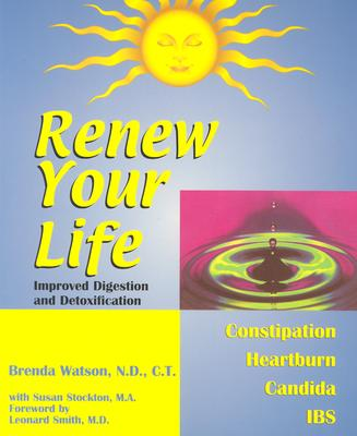 Renew Your Life--Improved Digestion and Detoxification - Watson, Brenda, C.N.C.