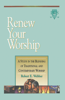 Renew Your Worship!: Volume III - Webber, Robert E, Th.D.