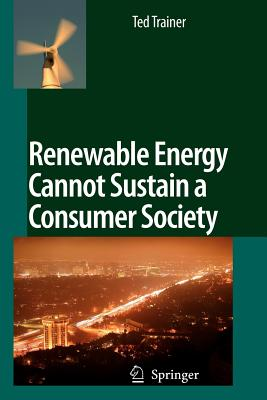 Renewable Energy Cannot Sustain a Consumer Society - Trainer, Ted