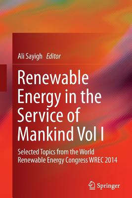 Renewable Energy in the Service of Mankind, Volume I: Selected Topics from the World Renewable Energy Congress WREC 2014 - Sayigh, Ali (Editor)