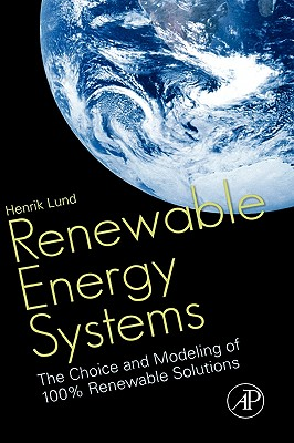 Renewable Energy Systems: The Choice and Modeling of 100% Renewable Solutions - Lund, Henrik