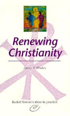Renewing Christianity: Rudolf Stei - Hindes, James