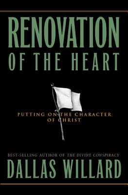 Renovation of the Heart: Putting on the Character of Christ - Willard, Dallas, Professor