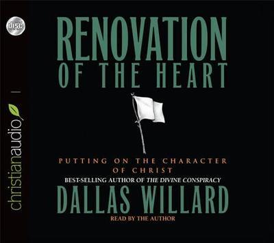 Renovation of the Heart: Putting on the Character of Christ - Willard, Dallas, Professor, and Willard, Dallas (Narrator)