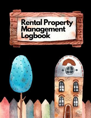 Rental Property Management Log Book: The Ultimate Housing Property Management Notebook Planner. This is an 8.5X11 120 Page Journal For: Anyone Realtor, Real Estate Investor or Just a House Flipper. - Real Estatic Publishing
