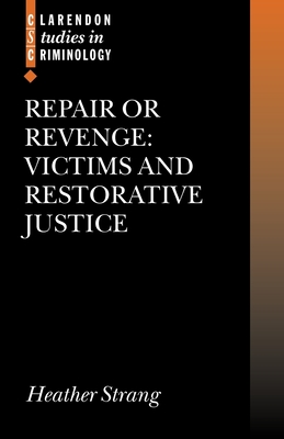 Repair or Revenge: Victims and Restorative Justice - Strang, Heather