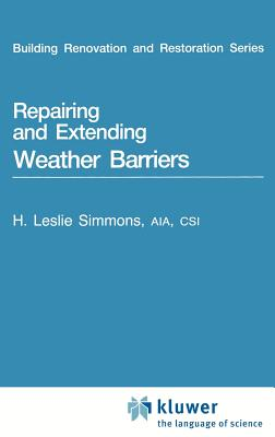 Repairing and Extending Weather Barriers - Simmons, H L (Editor)
