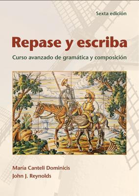 Repase y Escriba: Curso Avanzado de Gramatica y Composicion - Dominicis, Maria Canteli, and Reynolds, John J