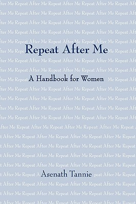 Repeat After Me: A Handbook for Women - Tannie, Asenath