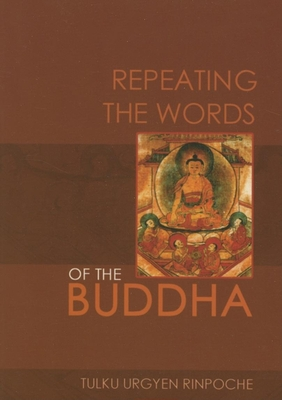 Repeating the Words of the Buddha - Rinpoche, Tulku Urgyen, and Kunsang, Erik Pema (Translated by)