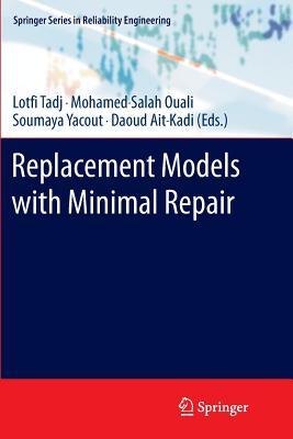 Replacement Models with Minimal Repair - Tadj, Lotfi (Editor), and Ouali, M -Salah (Editor), and Yacout, Soumaya (Editor)
