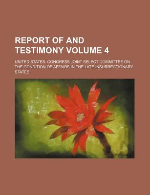 Report of and Testimony Volume 4 - States, United States Congress