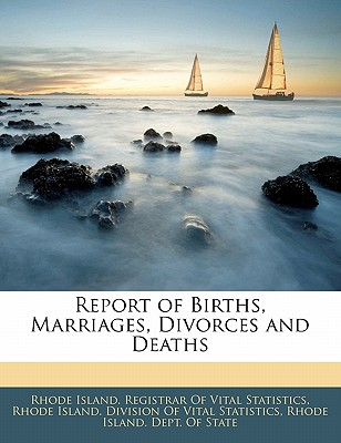 Report of Births, Marriages, Divorces and Deaths - Rhode Island Registrar of Vital Statist (Creator), and Rhode Island Division of Vital Statisti (Creator), and Rhode Island Dept of State (Creator)