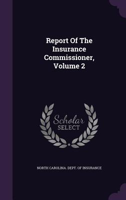 Report of the Insurance Commissioner, Volume 2 - North Carolina Dept of Insurance (Creator)
