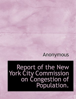 Report of the New York City Commission on Congestion of Population. - Anonymous