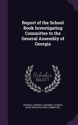 Report of the School Book Investigating Committee to the General Assembly of Georgia - Georgia General Assembly School Book I (Creator)