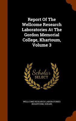 Report of the Wellcome Research Laboratories at the Gordon Memorial College, Khartoum, Volume 3 - Wellcome Research Laboratories (Khartoum (Creator)