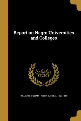 Report on Negro Universities and Colleges - Williams, William Taylor Burwell 1866-1 (Creator)