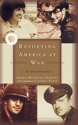 Reporting America at War: An Oral History - Tobin, James (Commentaries by), and Ferrari, Michelle (Compiled by)