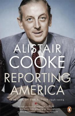Reporting America: The Life of the Nation 1946 - 2004 - Cooke, Alistair
