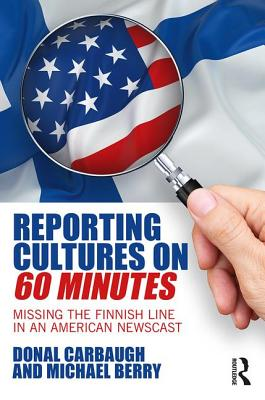 Reporting Cultures on 60 Minutes: Missing the Finnish Line in an American Newscast - Carbaugh, Donal, and Berry, Michael