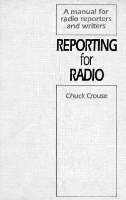 Reporting for Radio - Crouse, Chuck