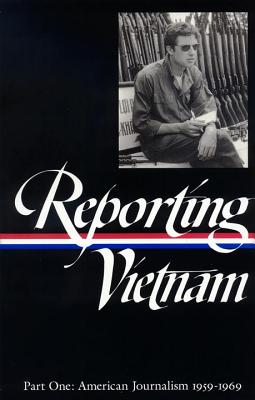 Reporting Vietnam Vol. 1 (Loa #104): American Journalism 1959-1969 - Bates, Milton J (Compiled by), and Lichty, Lawrence (Compiled by), and Miles, Paul (Compiled by)