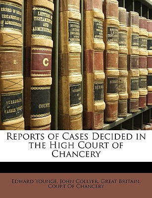 Reports of Cases Decided in the High Court of Chancery - Younge, Edward, and Collyer, John, and Great Britain Court of Chancery (Creator)