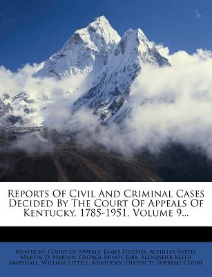Reports of Civil and Criminal Cases Decided by the Court of Appeals of Kentucky, 1785-1951, Volume 9... - Hughes, James, and Sneed, Achilles