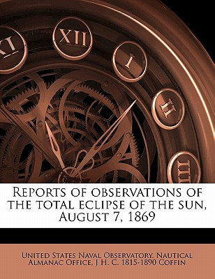 Reports of Observations of the Total Eclipse of the Sun, August 7, 1869 - United States Naval Observatory Nautica (Creator)