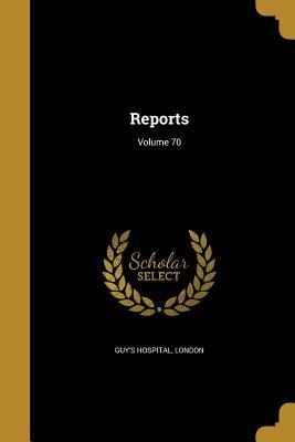 Reports; Volume 70 - Guy's Hospital, London (Creator)