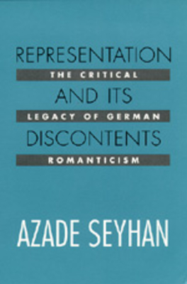 Representation and Its Discontents: The Critical Legacy of German Romanticism - Seyhan, Azade
