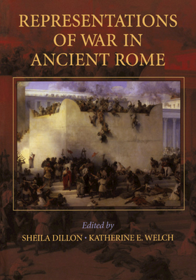 Representations of War in Ancient Rome - Dillon, Sheila (Editor), and Welch, Katherine E (Editor)
