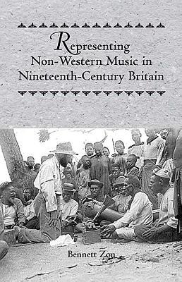 Representing Non-Western Music in Nineteenth-Century Britain - Zon, Bennett, Professor