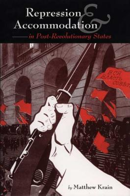 Repression and Accommodation in Post-Revolutionary States - Krain, Matthew