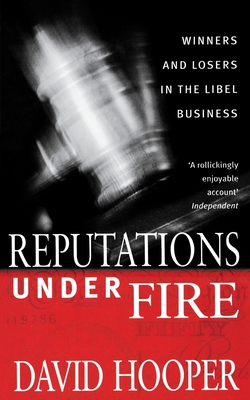 Reputations Under Fire: Winners and Losers in the Libel Business - Hooper, David