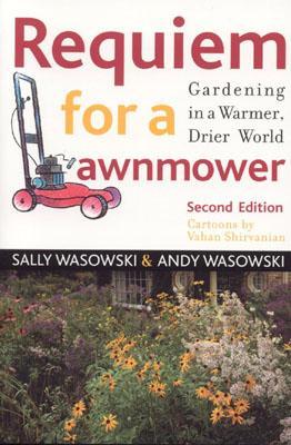 Requiem for a Lawnmower: Gardening in a Warmer, Drier World - Wasowski, Sally, and Wasowski, Andy