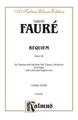 Requiem, Op. 48: Satb with Sb Soli (Orch.) (Latin, English Language Edition) - Faure, Gabriel (Composer)