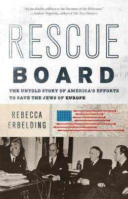Rescue Board: The Untold Story of America's Efforts to Save the Jews of Europe - Erbelding, Rebecca
