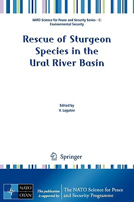 Rescue of Sturgeon Species in the Ural River Basin - Lagutov, Viktor (Editor)