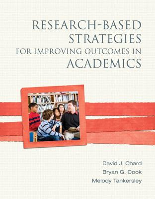 Research-Based Strategies for Improving Outcomes in Academics - Chard, David J., and Cook, Brian G., and Tankersley, Melody G.